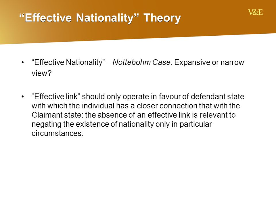 """Effective Nationality"" Theory ""Effective Nationality"" – Nottebohm Case: Expansive or narrow view? ""Effective link"" should only operate in favour of d"