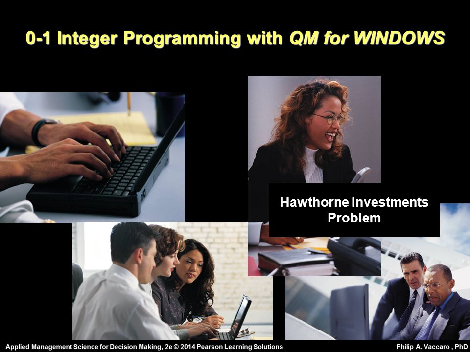 0-1 Integer Programming with QM for WINDOWS Hawthorne Investments Problem