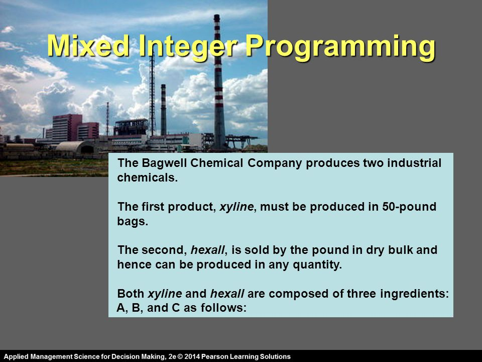 Mixed Integer Programming The Bagwell Chemical Company produces two industrial chemicals.