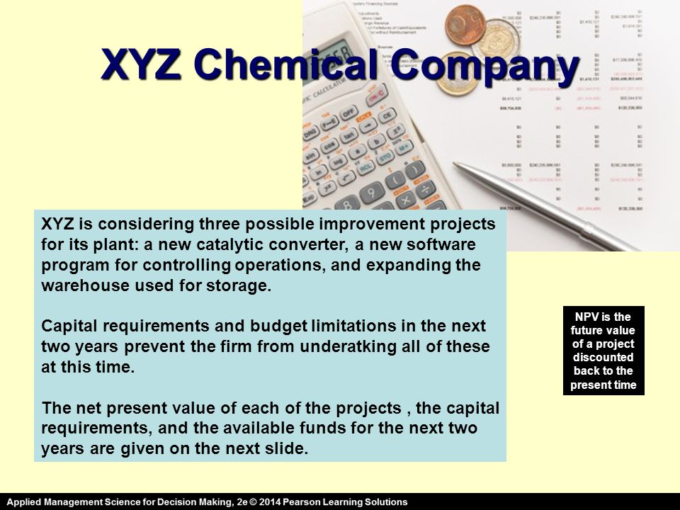 XYZ Chemical Company XYZ is considering three possible improvement projects for its plant: a new catalytic converter, a new software program for controlling operations, and expanding the warehouse used for storage.