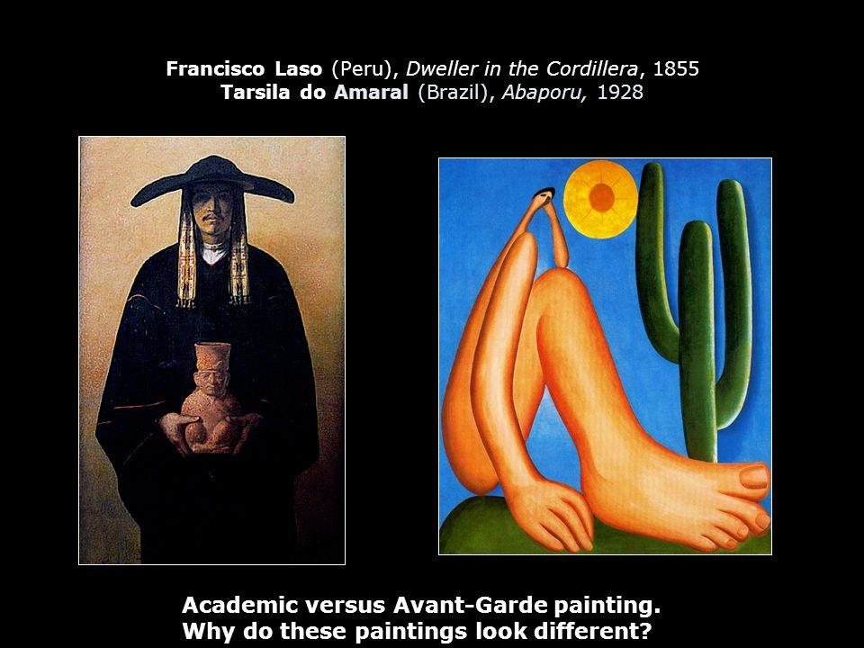 Francisco Laso (Peru), Dweller in the Cordillera, 1855 Tarsila do Amaral (Brazil), Abaporu, 1928 Academic versus Avant-Garde painting. Why do these pa