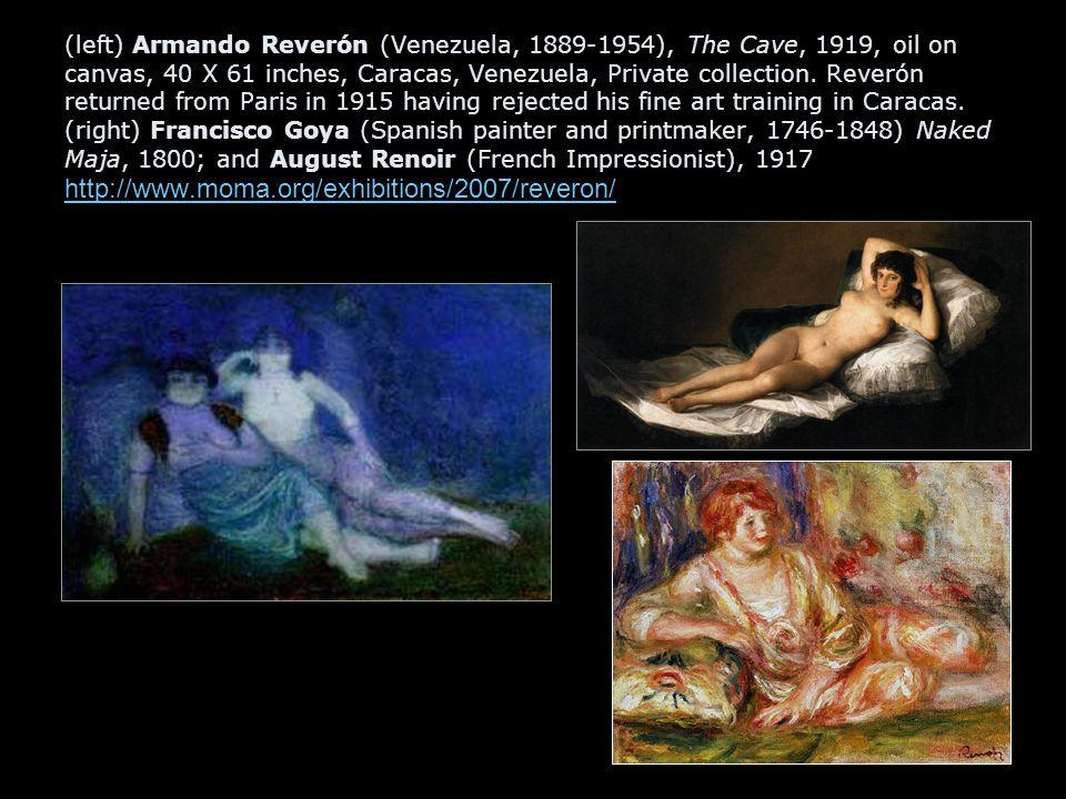 (left) Armando Reverón (Venezuela, 1889-1954), The Cave, 1919, oil on canvas, 40 X 61 inches, Caracas, Venezuela, Private collection. Reverón returned
