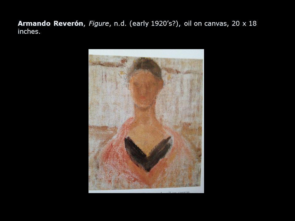 Armando Reverón, Figure, n.d. (early 1920's?), oil on canvas, 20 x 18 inches.