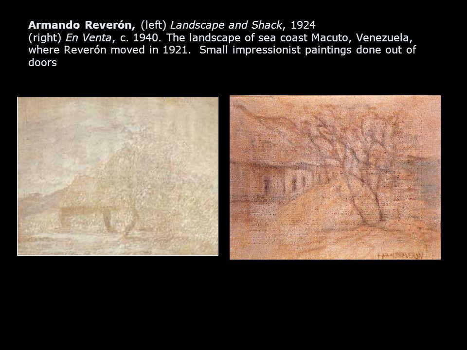 Armando Reverón, (left) Landscape and Shack, 1924 (right) En Venta, c.