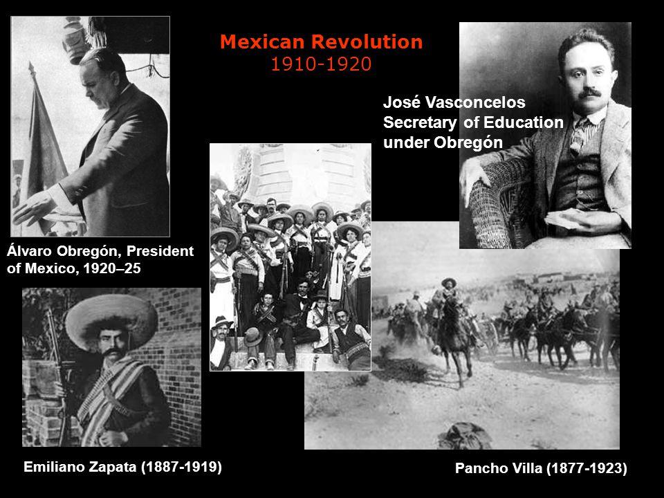 Pancho Villa (1877-1923) Emiliano Zapata (1887-1919) José Vasconcelos Secretary of Education under Obregón Álvaro Obregón, President of Mexico, 1920–2