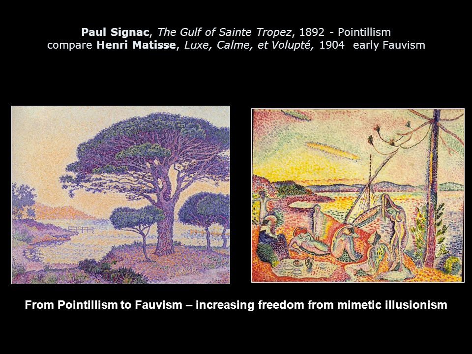 Paul Signac, The Gulf of Sainte Tropez, 1892 - Pointillism compare Henri Matisse, Luxe, Calme, et Volupté, 1904 early Fauvism From Pointillism to Fauvism – increasing freedom from mimetic illusionism