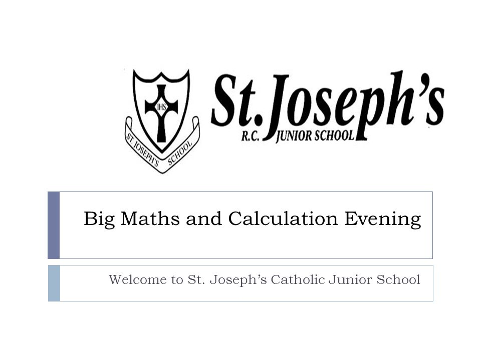 Big Maths and Calculation Evening Welcome to St. Joseph's Catholic Junior School