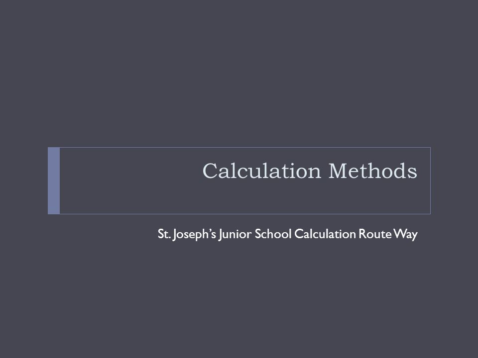 Calculation Methods St. Joseph's Junior School Calculation Route Way