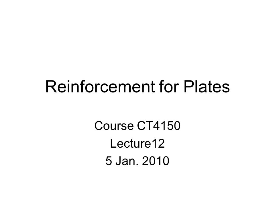 Reinforcement for Plates Course CT4150 Lecture12 5 Jan. 2010