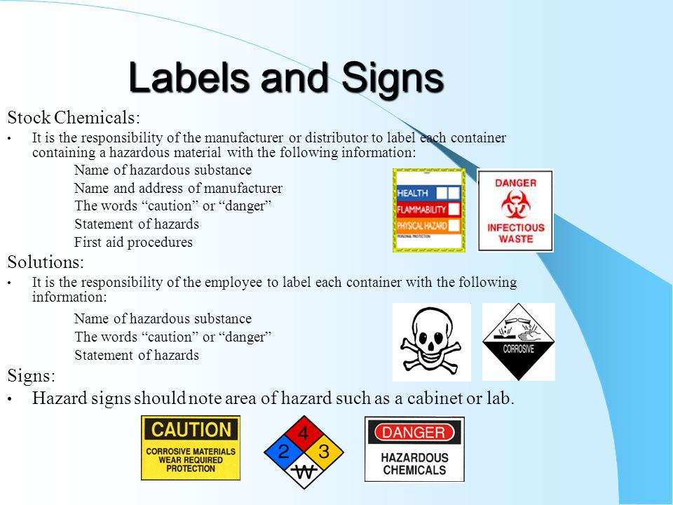 Labels and Signs Stock Chemicals: It is the responsibility of the manufacturer or distributor to label each container containing a hazardous material