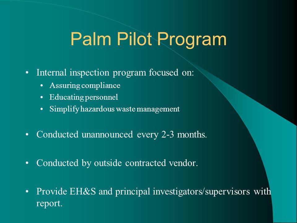 Palm Pilot Program Internal inspection program focused on: Assuring compliance Educating personnel Simplify hazardous waste management Conducted unann