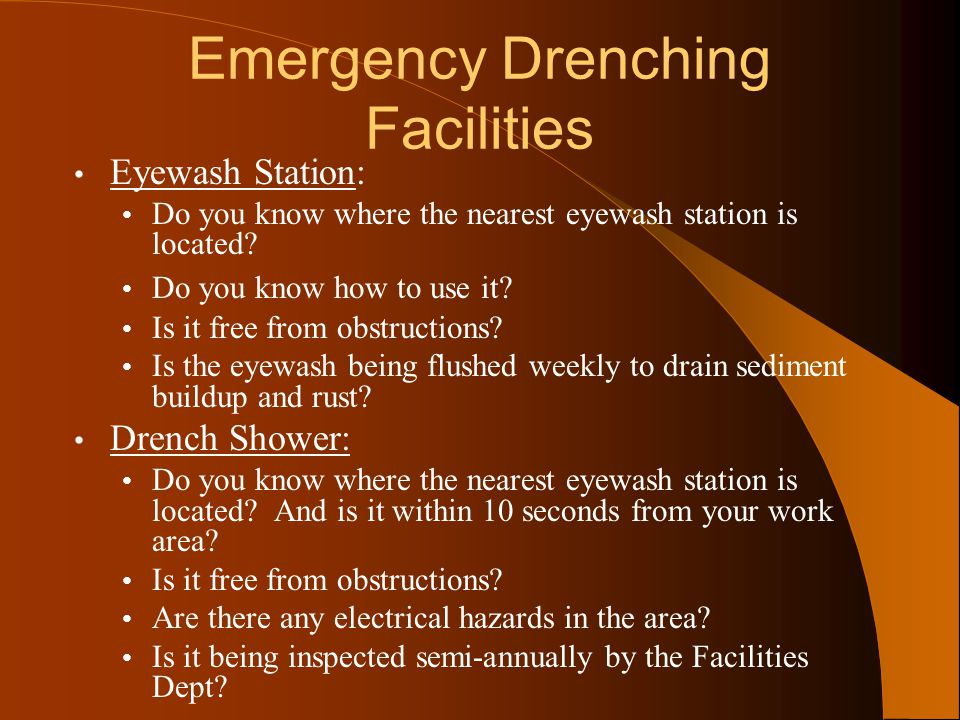 Emergency Drenching Facilities Eyewash Station: Do you know where the nearest eyewash station is located? Do you know how to use it? Is it free from o