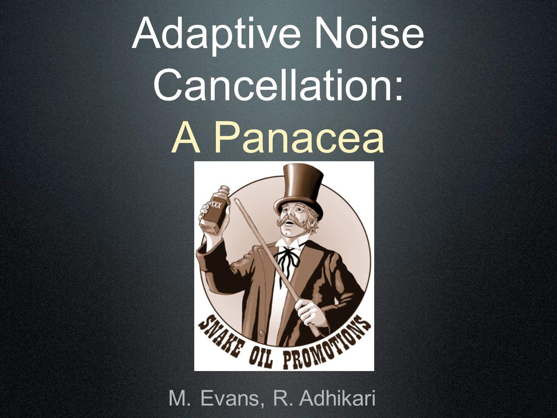 Adaptive Noise Cancellation: A Panacea M.Evans, R. Adhikari