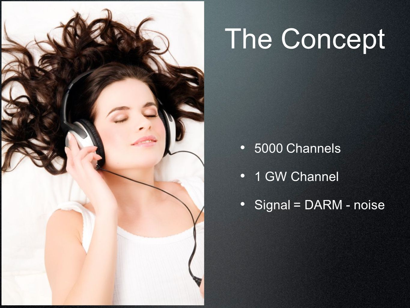 The Concept 5000 Channels 1 GW Channel Signal = DARM - noise