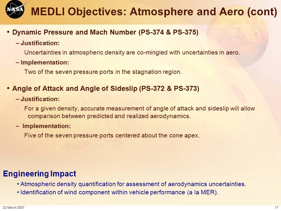 22 March 200717 MEDLI Objectives: Atmosphere and Aero (cont) Dynamic Pressure and Mach Number (PS-374 & PS-375) –Justification: Uncertainties in atmospheric density are co-mingled with uncertainties in aero.