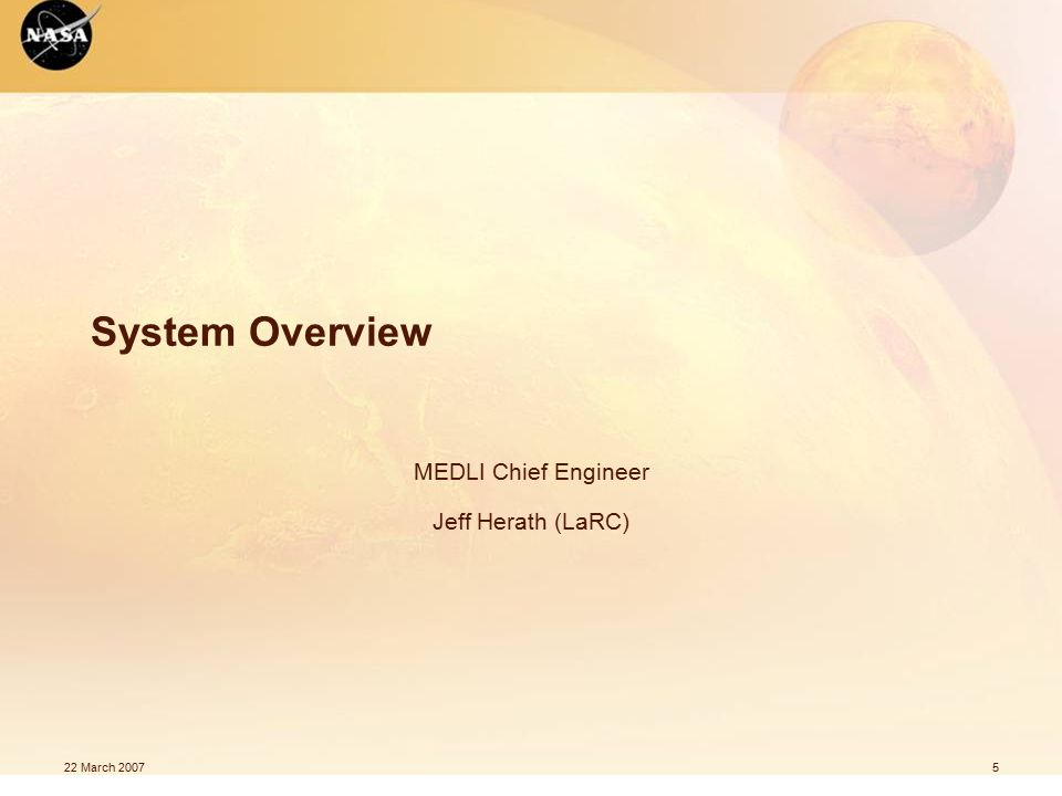 22 March 20075 System Overview MEDLI Chief Engineer Jeff Herath (LaRC)