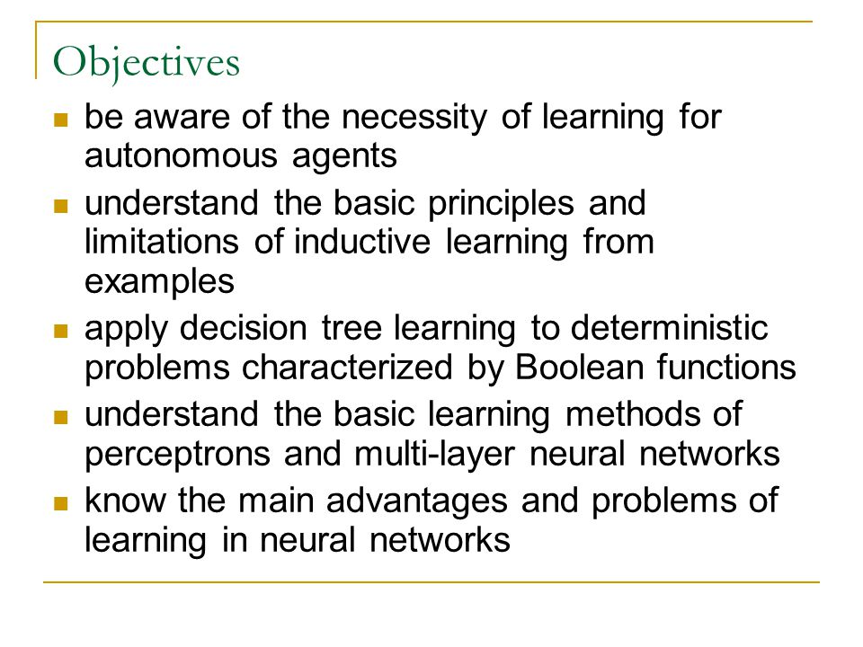 Learning Decision Trees problem: find a decision tree that agrees with the training set trivial solution: construct a tree with one branch for each sample of the training set  works perfectly for the samples in the training set  may not work well for new samples (generalization)  results in relatively large trees better solution: find a concise tree that still agrees with all samples  corresponds to the simplest hypothesis that is consistent with the training set
