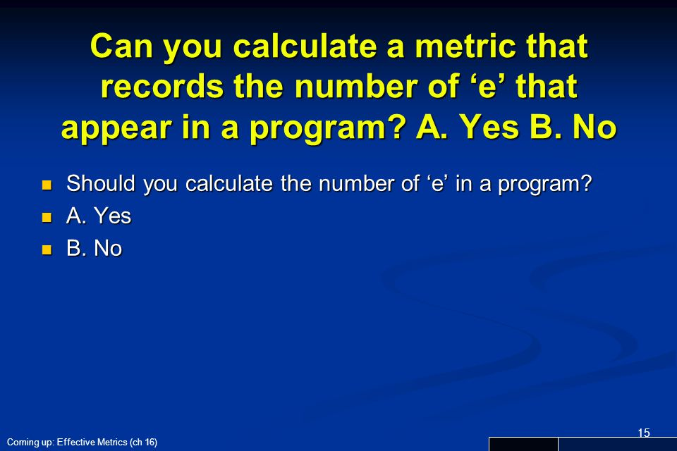 Can you calculate a metric that records the number of 'e' that appear in a program? A. Yes B. No Should you calculate the number of 'e' in a program?