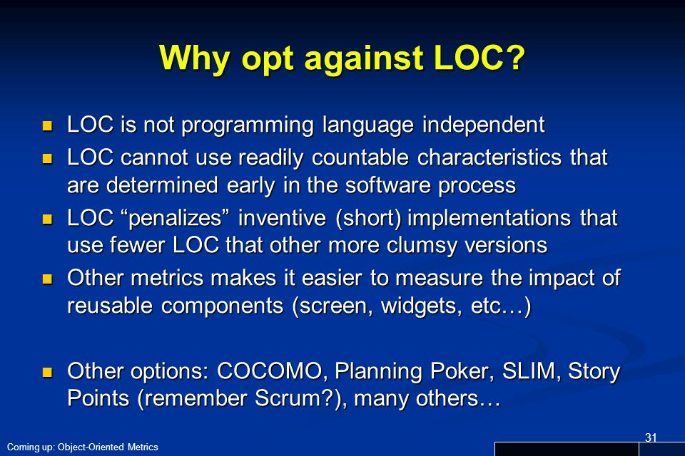 31 Why opt against LOC? LOC is not programming language independent LOC is not programming language independent LOC cannot use readily countable chara