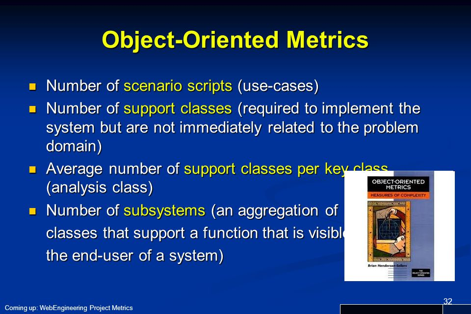 32 Object-Oriented Metrics Number of scenario scripts (use-cases) Number of scenario scripts (use-cases) Number of support classes (required to implem