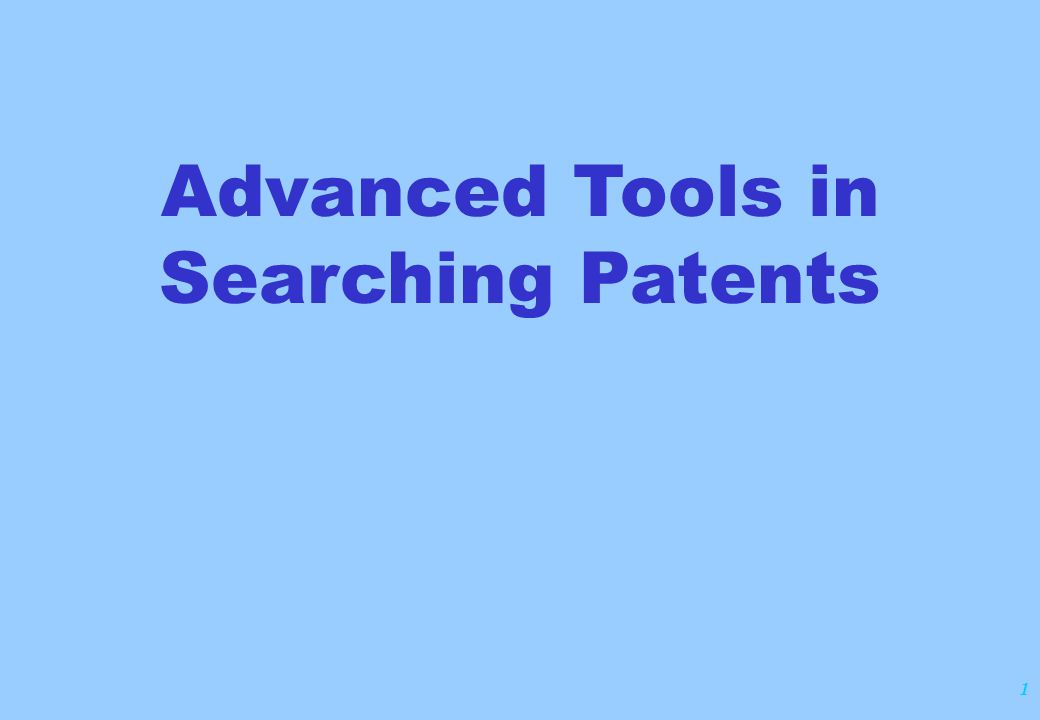 1 Advanced Tools in Searching Patents