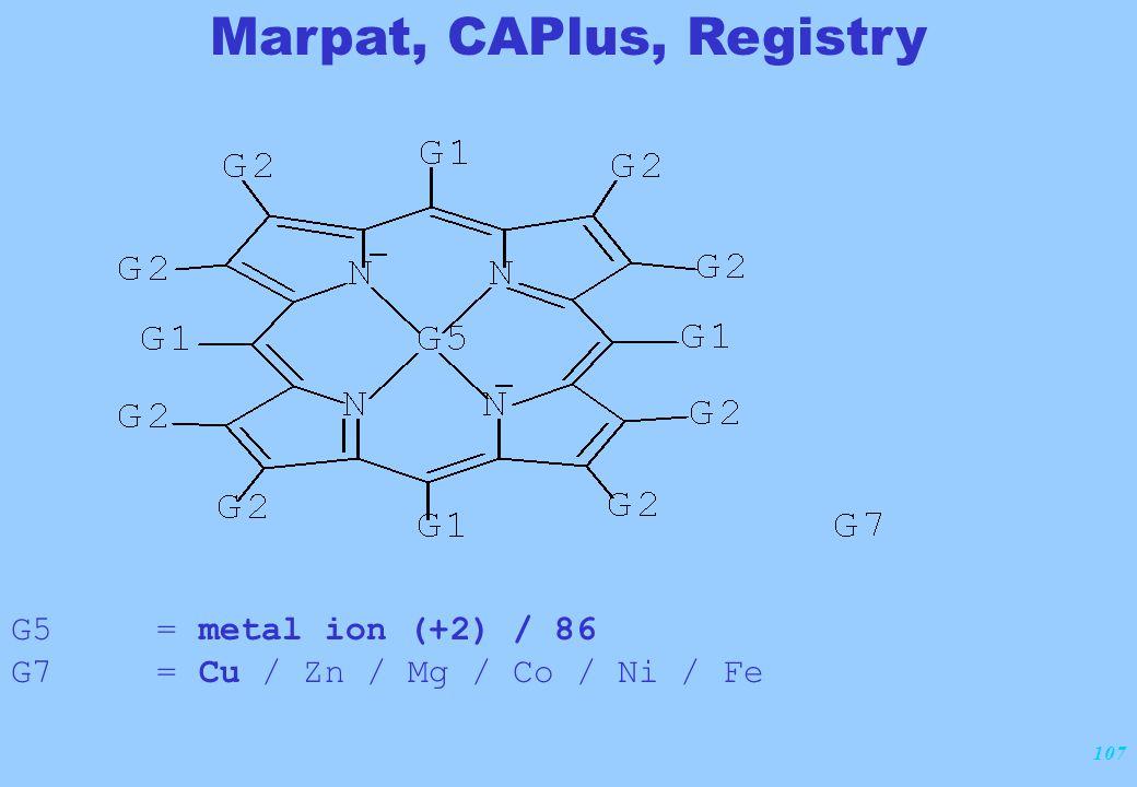107 G5 = metal ion (+2) / 86 G7 = Cu / Zn / Mg / Co / Ni / Fe Marpat, CAPlus, Registry