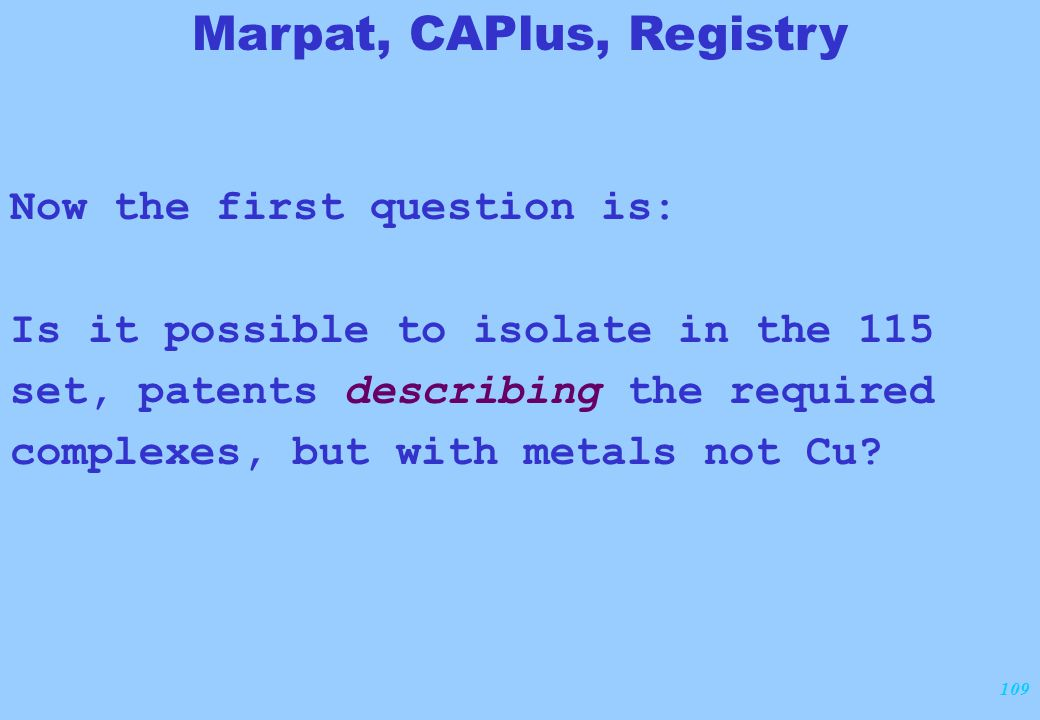 109 Now the first question is: Is it possible to isolate in the 115 set, patents describing the required complexes, but with metals not Cu.