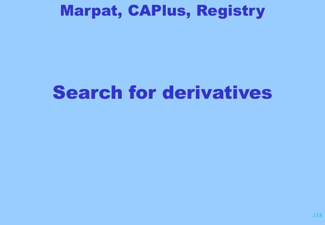 118 Search for derivatives Marpat, CAPlus, Registry