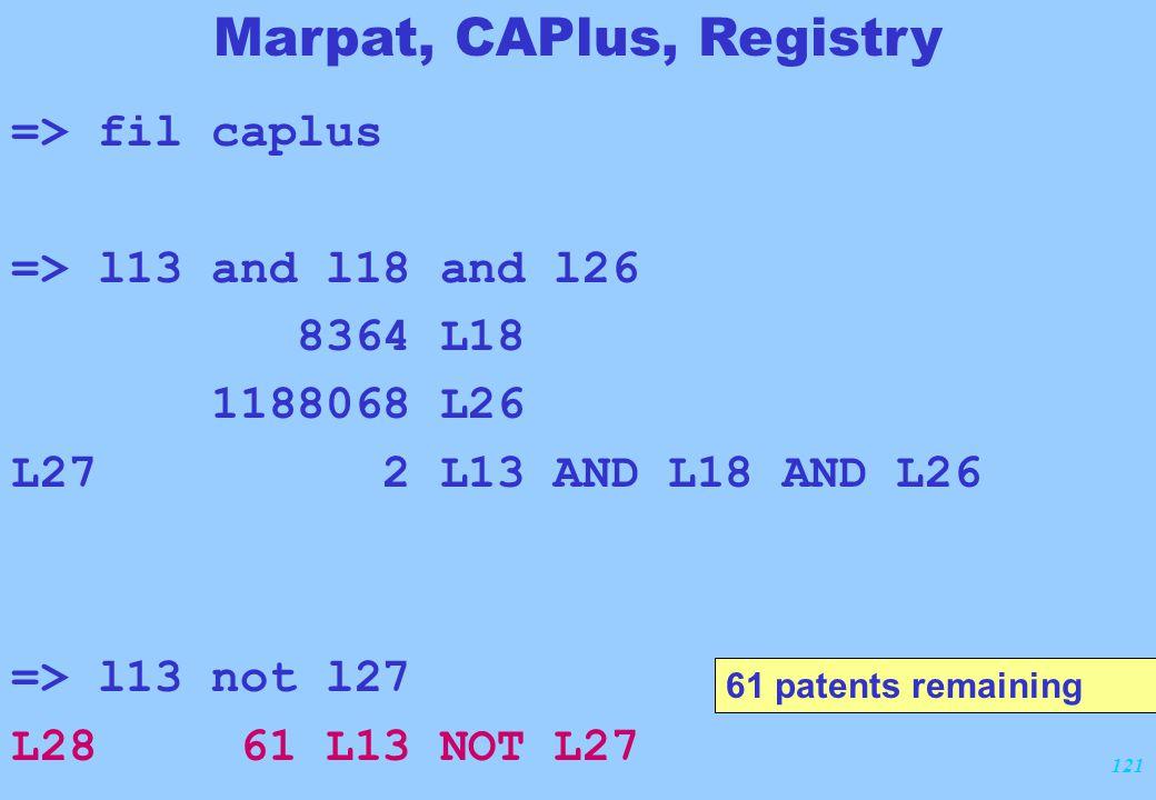 121 => fil caplus => l13 and l18 and l26 8364 L18 1188068 L26 L27 2 L13 AND L18 AND L26 => l13 not l27 L28 61 L13 NOT L27 61 patents remaining Marpat,