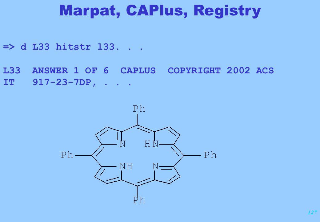 127 => d L33 hitstr l33... L33 ANSWER 1 OF 6 CAPLUS COPYRIGHT 2002 ACS IT 917-23-7DP,... Marpat, CAPlus, Registry