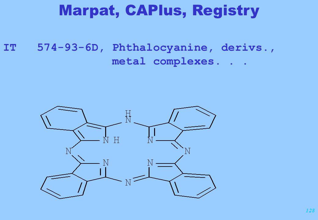 128 IT 574-93-6D, Phthalocyanine, derivs., metal complexes... Marpat, CAPlus, Registry