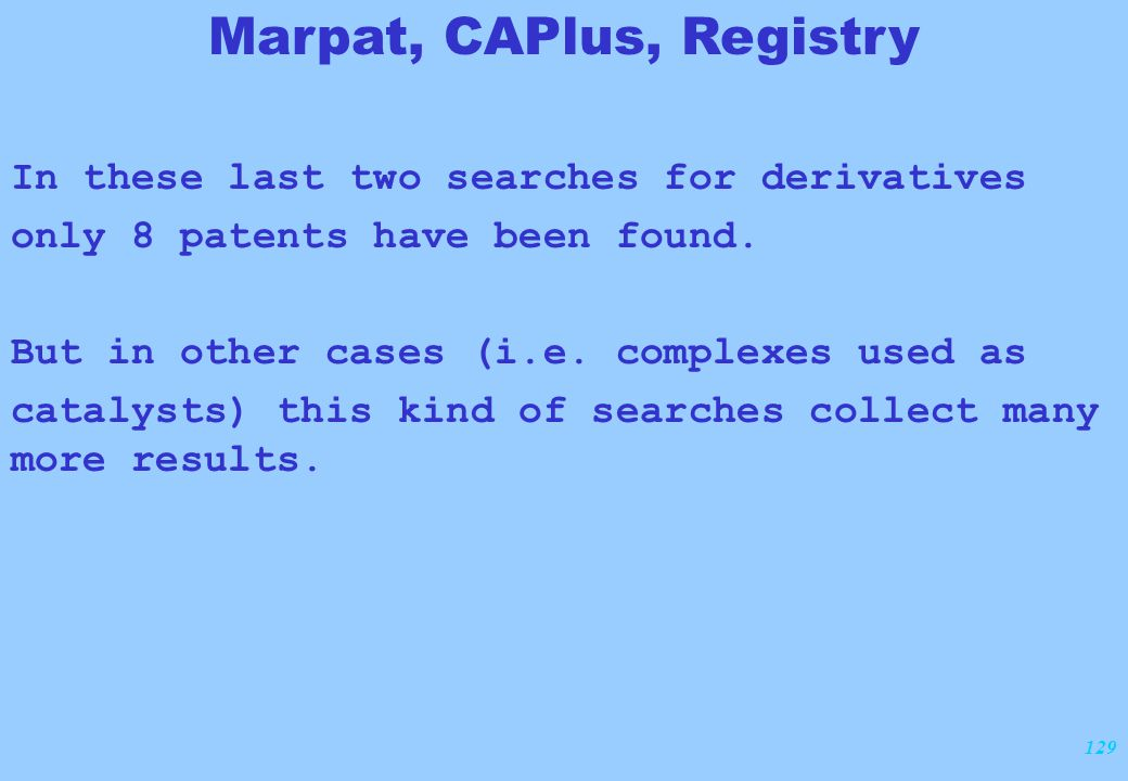129 In these last two searches for derivatives only 8 patents have been found.