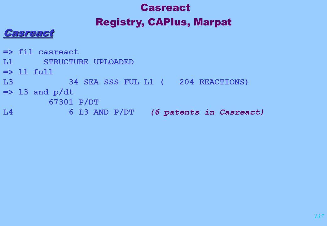 137 Casreact => fil casreact L1 STRUCTURE UPLOADED => l1 full L3 34 SEA SSS FUL L1 ( 204 REACTIONS) => l3 and p/dt 67301 P/DT L4 6 L3 AND P/DT (6 pate