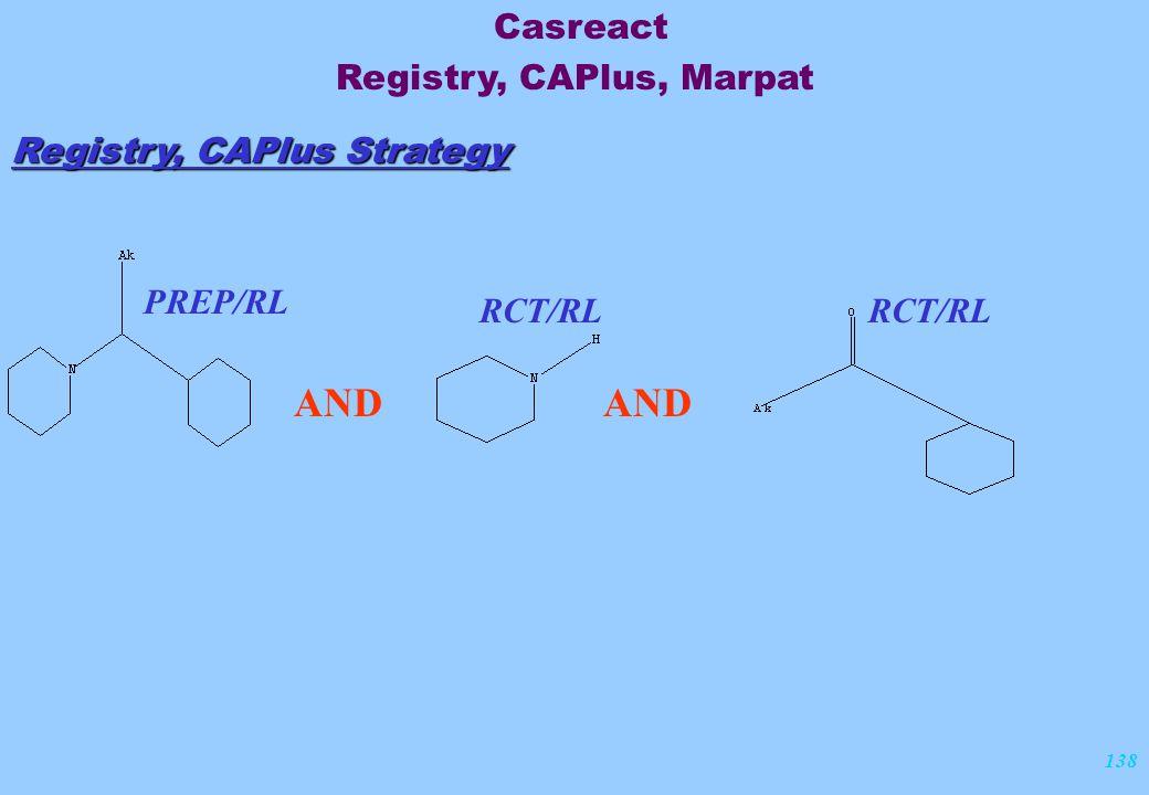 138 Registry, CAPlus Strategy PREP/RL RCT/RL AND Casreact Registry, CAPlus, Marpat