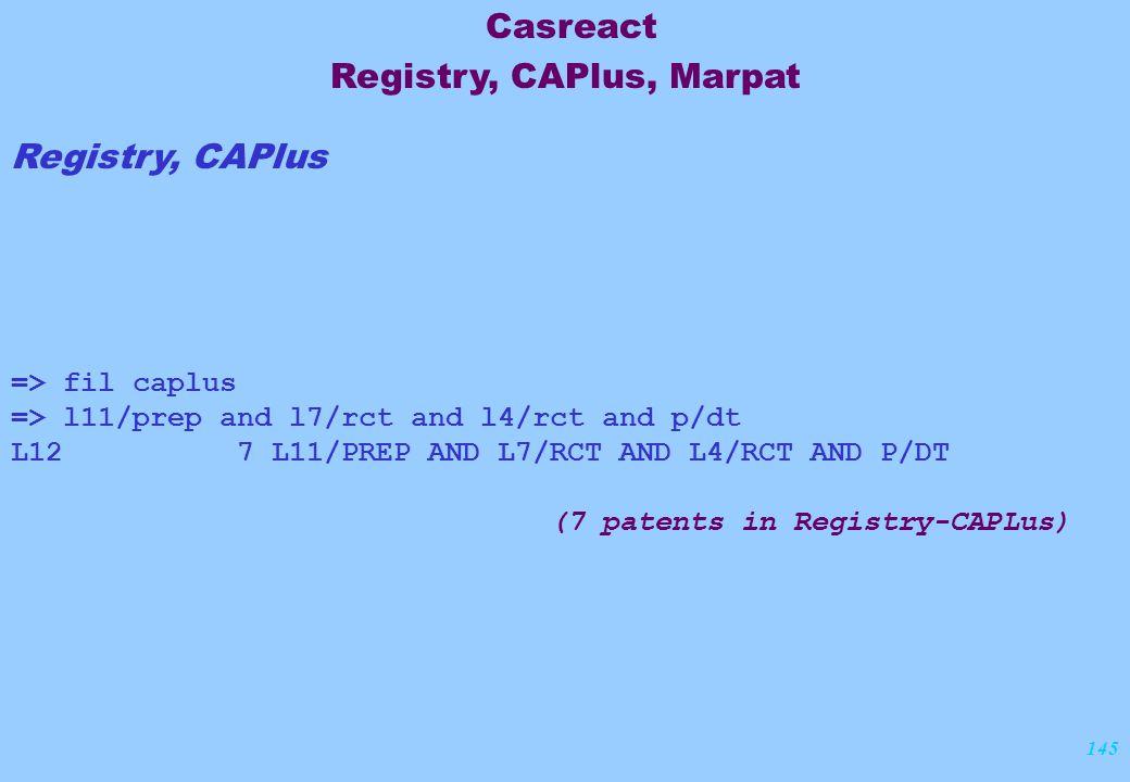 145 Registry, CAPlus => fil caplus => l11/prep and l7/rct and l4/rct and p/dt L12 7 L11/PREP AND L7/RCT AND L4/RCT AND P/DT (7 patents in Registry-CAP