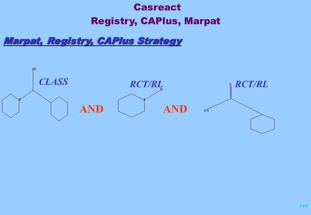 146 Marpat, Registry, CAPlus Strategy CLASS RCT/RL AND Casreact Registry, CAPlus, Marpat