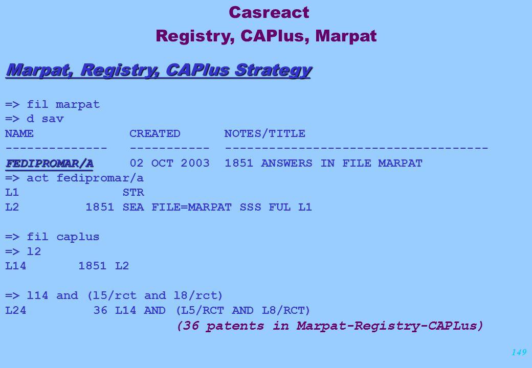 149 Marpat, Registry, CAPlus Strategy => fil marpat => d sav NAME CREATED NOTES/TITLE -------------- ----------- ------------------------------------