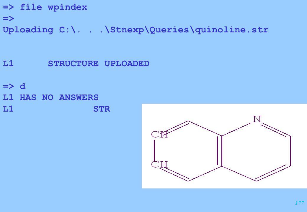 177 => file wpindex => Uploading C:\...\Stnexp\Queries\quinoline.str L1 STRUCTURE UPLOADED => d L1 HAS NO ANSWERS L1 STR