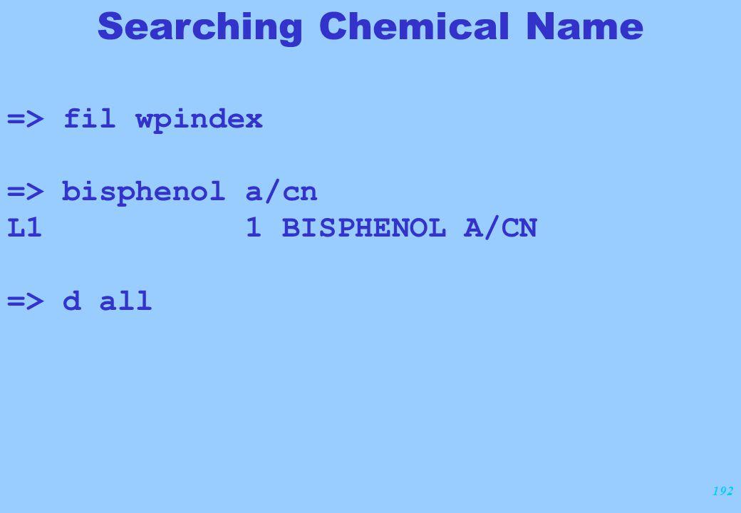 192 Searching Chemical Name => fil wpindex => bisphenol a/cn L1 1 BISPHENOL A/CN => d all
