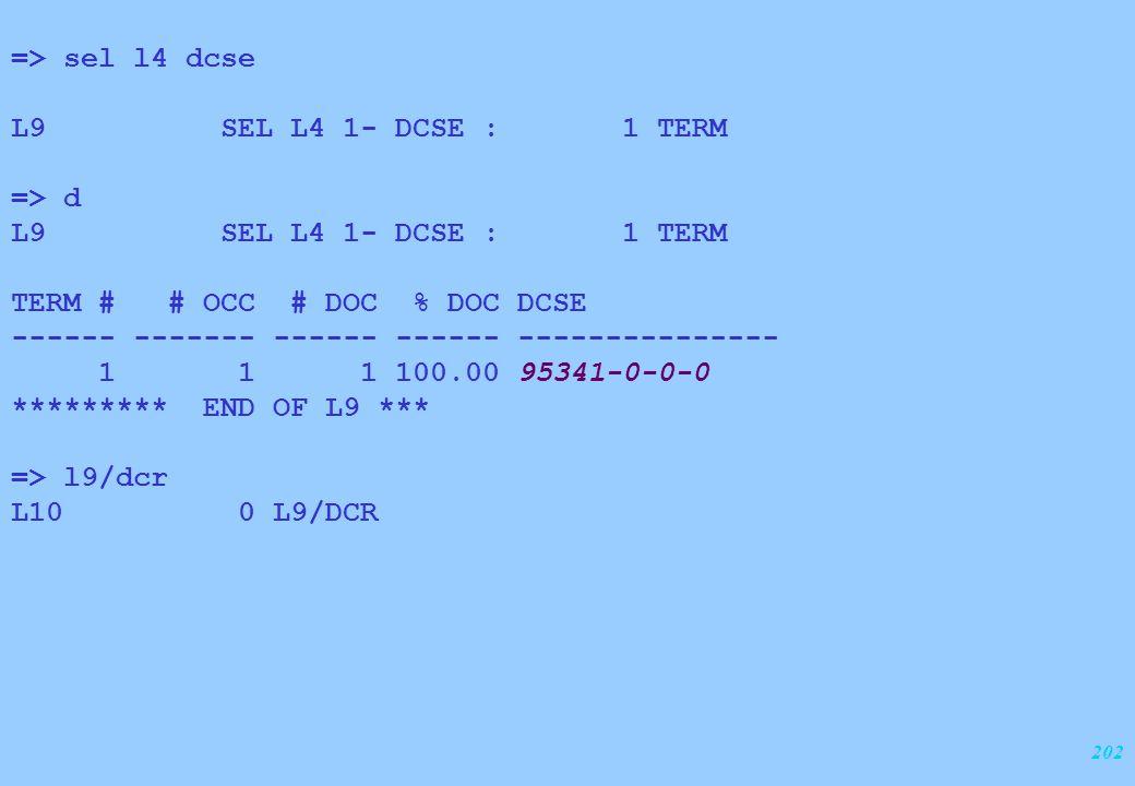 202 => sel l4 dcse L9 SEL L4 1- DCSE : 1 TERM => d L9 SEL L4 1- DCSE : 1 TERM TERM # # OCC # DOC % DOC DCSE ------ ------- ------ ------ -------------