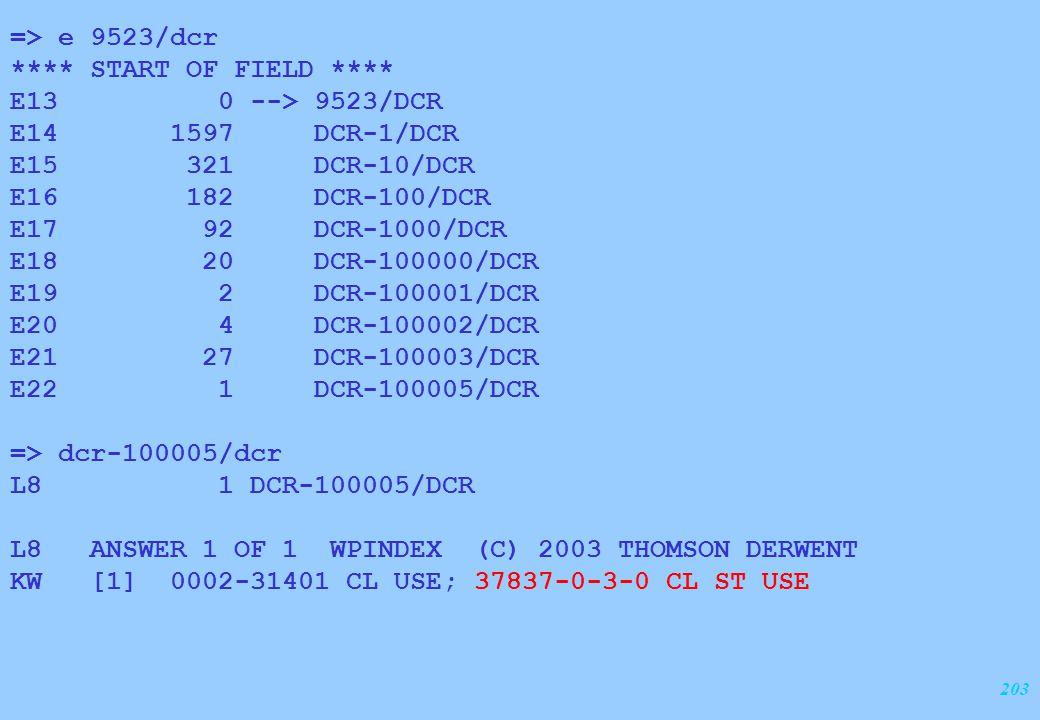 203 => e 9523/dcr **** START OF FIELD **** E13 0 --> 9523/DCR E14 1597 DCR-1/DCR E15 321 DCR-10/DCR E16 182 DCR-100/DCR E17 92 DCR-1000/DCR E18 20 DCR