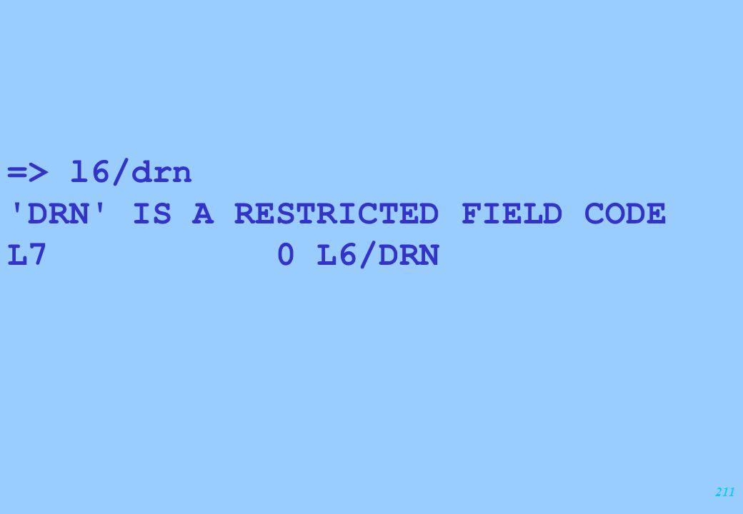 211 => l6/drn 'DRN' IS A RESTRICTED FIELD CODE L7 0 L6/DRN