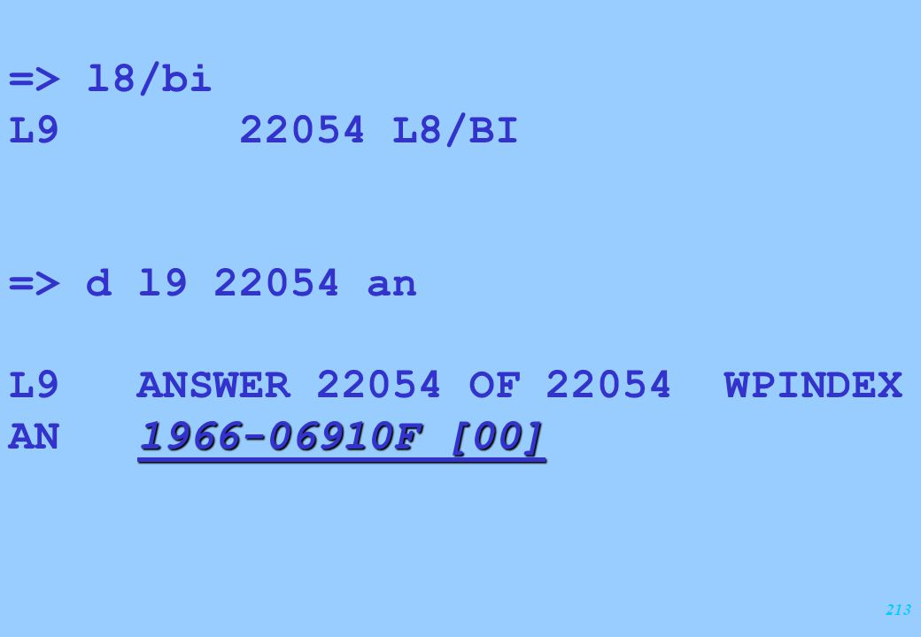 213 => l8/bi L9 22054 L8/BI => d l9 22054 an L9 ANSWER 22054 OF 22054 WPINDEX 1966-06910F [00] AN 1966-06910F [00]