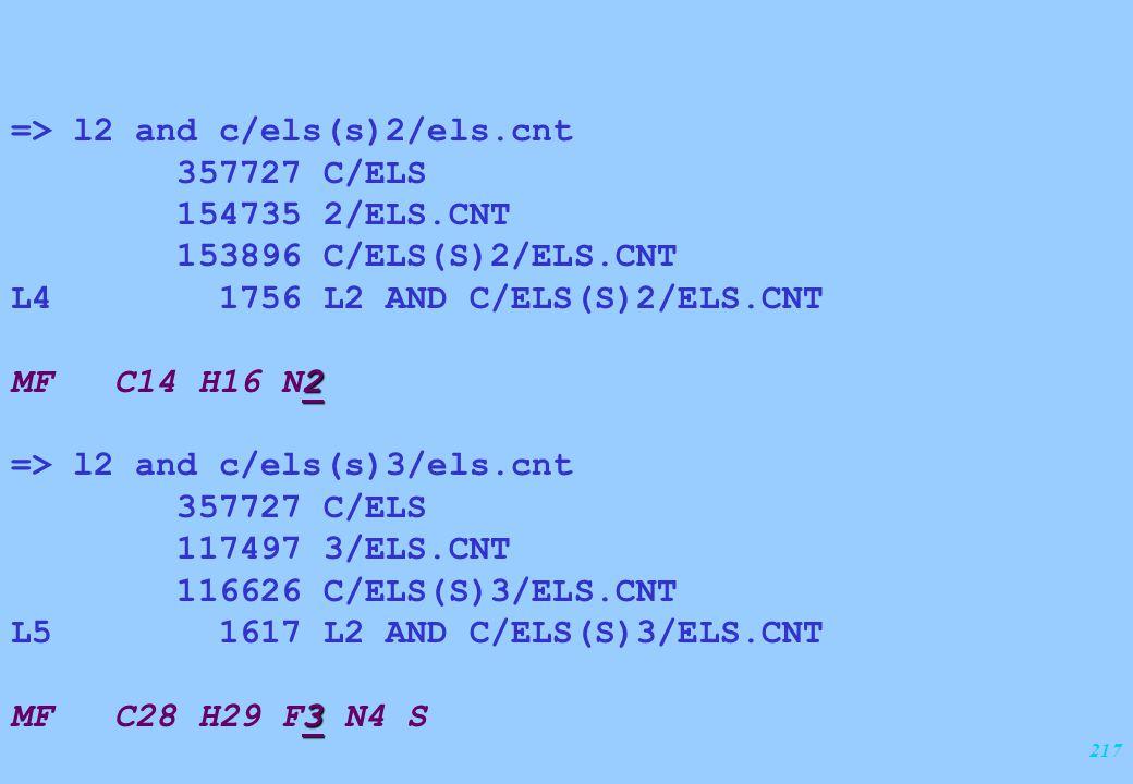 217 => l2 and c/els(s)2/els.cnt 357727 C/ELS 154735 2/ELS.CNT 153896 C/ELS(S)2/ELS.CNT L4 1756 L2 AND C/ELS(S)2/ELS.CNT 2 MF C14 H16 N2 => l2 and c/el