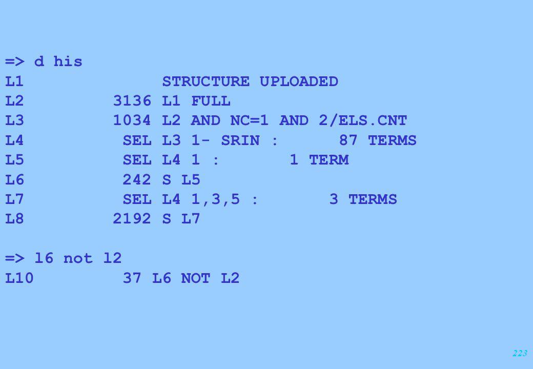 223 => d his L1 STRUCTURE UPLOADED L2 3136 L1 FULL L3 1034 L2 AND NC=1 AND 2/ELS.CNT L4 SEL L3 1- SRIN : 87 TERMS L5 SEL L4 1 : 1 TERM L6 242 S L5 L7