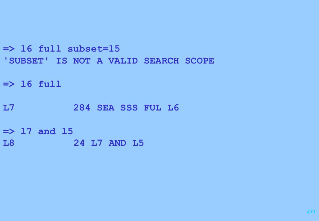 231 => l6 full subset=l5 SUBSET IS NOT A VALID SEARCH SCOPE => l6 full L7 284 SEA SSS FUL L6 => l7 and l5 L8 24 L7 AND L5