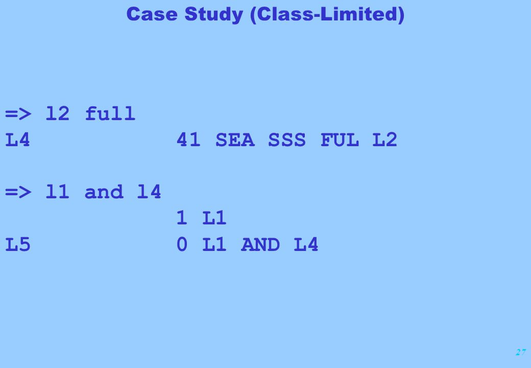 27 Case Study (Class-Limited) => l2 full L4 41 SEA SSS FUL L2 => l1 and l4 1 L1 L5 0 L1 AND L4