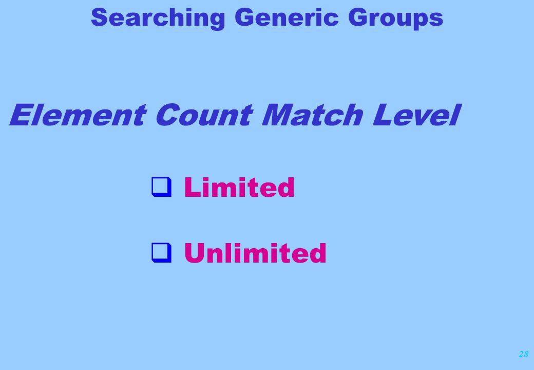 28 Element Count Match Level  Limited  Unlimited Searching Generic Groups