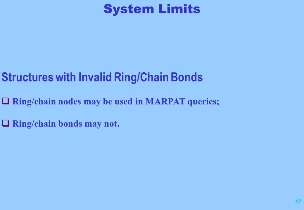 69 Structures with Invalid Ring/Chain Bonds  Ring/chain nodes may be used in MARPAT queries;  Ring/chain bonds may not.