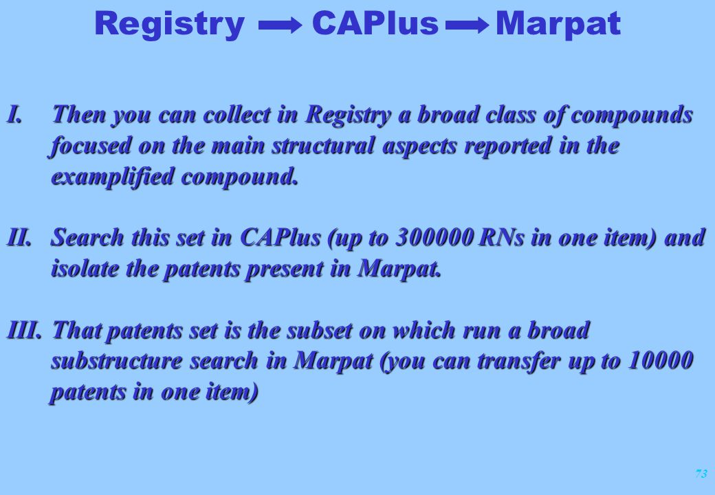 73 Registry CAPlus Marpat I.Then you can collect in Registry a broad class of compounds focused on the main structural aspects reported in the examplified compound.